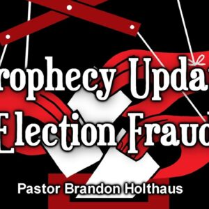 Prophecy Update - Election Fraud
