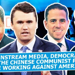 Mainstream Media, Democrats, and the Chinese Communist Party are Working Against America