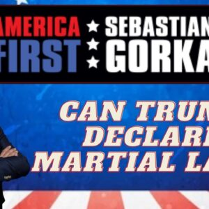 Can Trump declare martial law? Sebastian Gorka on AMERICA First