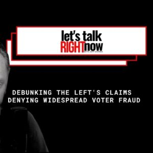 Debunking the Left's claims denying widespread voter fraud... Let's Talk Right Now w/ Jeff Dornik