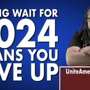 SAYING WAIT FOR 2024 MEANS YOU GIVE UP!