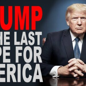 TRUMP IS THE LAST HOPE FOR AMERICA!