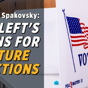 """The Left's Election """"Reform"""" Proposals Are Bad Policy And Unconstitutional: Hans von Spakovsky"""