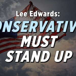 Conservatives Must Stand Up To Preserve Fundamental American Ideals: Lee Edwards