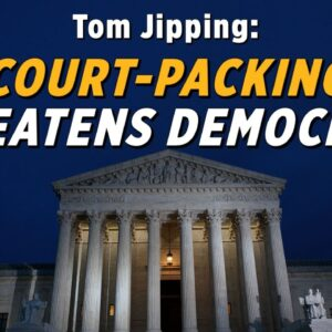Packing The Courts Would Forever Change Our Democratic Republic: Thomas Jipping