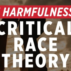 What Makes Critical Race Theory so Harmful to Our Society?