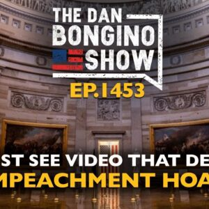 Ep. 1453 The Must See Video That Destroys the Impeachment Hoax - The Dan Bongino Show®
