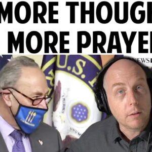 "CHUCK SCHUMER TELLS MEDIA: ""NO MORE THOUGHT! NO MORE PRAYERS!"""