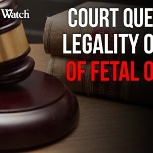 Court QUESTIONS Legality of Sale of Fetal Organs