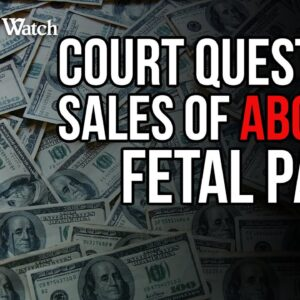Court Questions Sales of Aborted Fetal Parts--MORE DOCS COMING...