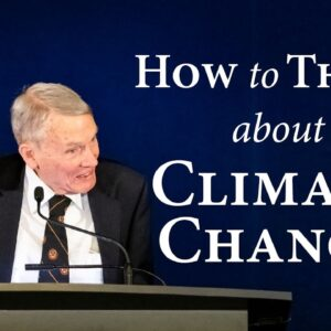 How to Think About Climate Change | William Happer
