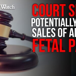 UPDATE: Federal Court Slams Potentially Illicit Sales of Aborted Fetal Parts--MORE DOCS COMING!