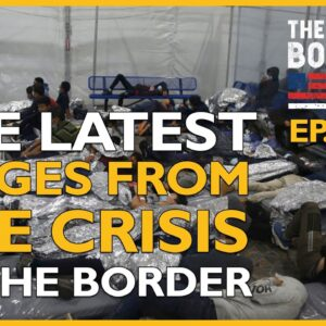 Ep. 1489 The Latest Images From The Exploding Crisis At The Border - The Dan Bongino Show®