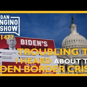 Ep. 1477 Troubling News I Heard About The Biden Border Crisis - The Dan Bongino Show®