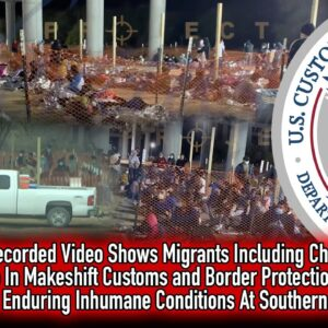 Secretly Recorded Video: Migrants Held Under Bridge In Horrific Conditions In CBP Processing Center