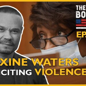 Ep. 1502 Caught on Tape, Maxine Waters Is Inciting Violence - The Dan Bongino Show®