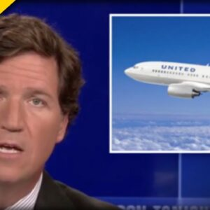 """Tucker Carlson UNLOADS On United Airlines For New """"Woke"""" Hiring Policy"""