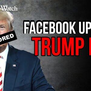 Facebook UPHOLDS Trump Ban!
