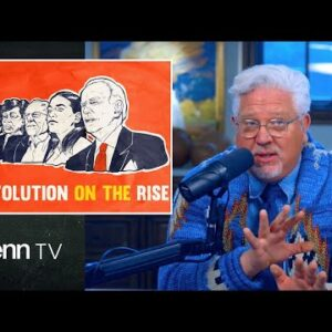 Revolution on the Rise: How Marxism's Early Stages Are Happening NOW   Glenn TV   Ep 108