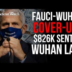 Fauci-Wuhan Cover-Up? --$826k in Tax Dollars Sent to Wuhan Lab in China!
