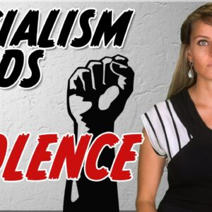 Socialism Always Leads to Violence