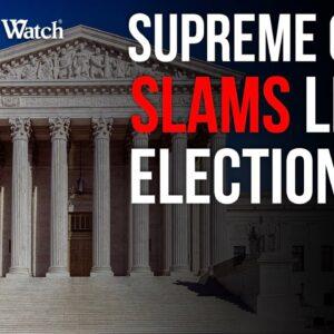 Supreme Court SLAMS Left's Election Lies