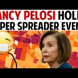 NANCY PELOSI HOLDS SUPER SPREADER EVENT!