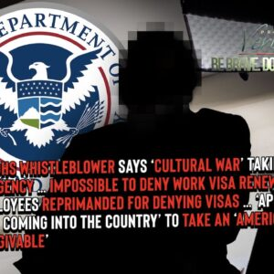 BREAKING: Second DHS Whistleblower Claims It's Impossible to Deny Work Visa Renewals