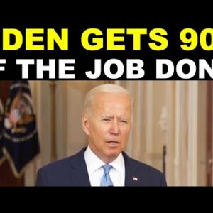 BIDEN GETS 90% OF THE JOB DONE!