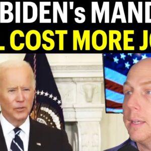 JOE BIDEN'S MANDATE WILL COST MORE JOBS!